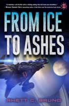 From Ice to Ashes ebook by Rhett C. Bruno