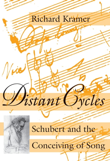 Distant Cycles - Schubert and the Conceiving of Song ebook by Richard Kramer