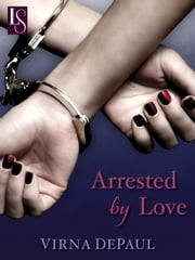 Arrested by Love ebook by Virna DePaul