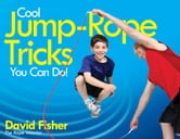 Cool Jump-Rope Tricks You Can Do! - A Fun Way to Keep Kids 6 to 12 Fit Year-'Round. ebook by David Fisher