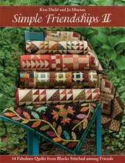 Simple Friendships II - 14 Fabulous Quilts from Blocks Stitched among Friends ebook by Kim Diehl, Jo Morton