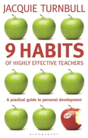 9 Habits of Highly Effective Teachers - A Practical Guide to Personal Development ebook by Jacquie Turnbull