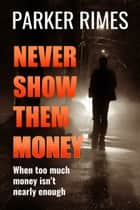 Never Show Them Money ebook by Parker Rimes