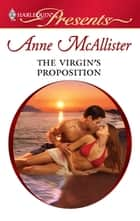 The Virgin's Proposition - An Emotional and Sensual Romance ebook by Anne McAllister