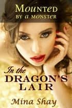 Mounted by a Monster: In the Dragon's Lair ebook by Mina Shay