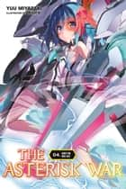 The Asterisk War, Vol. 4 (light novel) - Quest for Days Lost ebook by Yuu Miyazaki, okiura