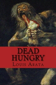 Dead Hungry ebook by Louis Arata