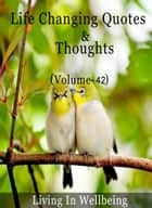 Life Changing Quotes & Thoughts (Volume-42) - Motivational & Inspirational Quotes ebook by Dr.Purushothaman Kollam