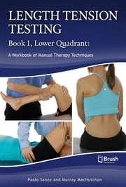 Length Tension Testing Book 1, Lower Quadrant - A Workbook of Manual Therapy Techniques ebook by Paolo Sanzo,Murray MacHutchon