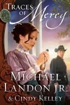 Traces of Mercy ebook by Michael Landon Jr.,Cindy Kelley