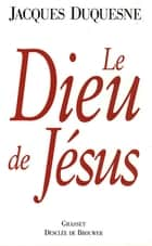 Le Dieu de Jésus ebook by Jacques Duquesne