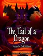 The Tail of a Dragon ebook by Zachary Williams