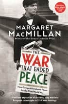 The War that Ended Peace - How Europe abandoned peace for the First World War eBook by Professor Margaret MacMillan