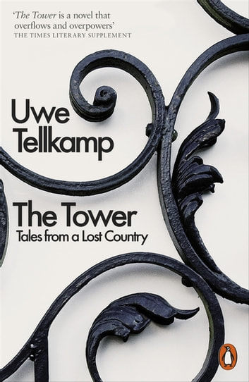 The Tower - Tales from a Lost Country ebook by Uwe Tellkamp