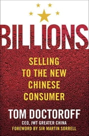 Billions - Selling to the New Chinese Consumer ebook by Tom Doctoroff,Martin Sorrell