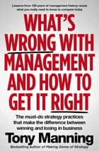 What's Wrong With Management and How to Get It Right - The must-do strategy practices that make the difference between winning and losing in business ebook by Tony Manning
