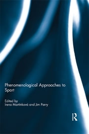 Phenomenological Approaches to Sport ebook by Irena Martínková,Jim Parry