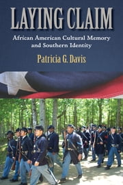 Laying Claim - African American Cultural Memory and Southern Identity ebook by Patricia G. Davis
