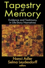 Tapestry of Memory - Evidence and Testimony in Life-Story Narratives ebook by Selma Leydesdorff,Nanci Adler