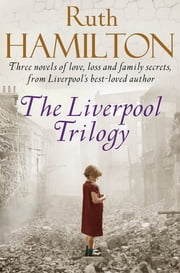 The Liverpool Trilogy - Mersey View, That Liverpool Girl, Lights of Liverpool ebook by Ruth Hamilton