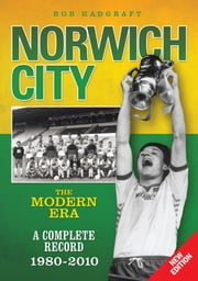 Norwich City: The Modern Era 1980-2010 ebook by Rob Hadgraft