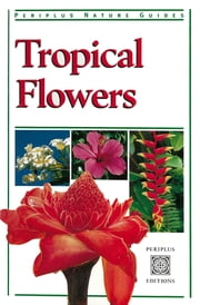 Tropical Flowers ebook by William Warren, Luca Invernizzi Tettoni