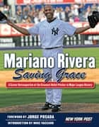 Mariano Rivera - Saving Grace ebook by New York Post, Jorge Posada, Mike Vaccaro