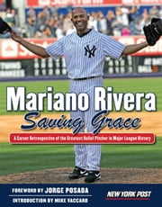 Mariano Rivera - Saving Grace ebook by New York Post,Jorge Posada,Mike Vaccaro
