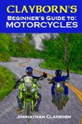 Clayborn's Beginner's Guide to Motorcycles ebook by Clayborn, Johnathan J