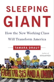 Sleeping Giant - How the New Working Class Will Transform America ebook by Tamara Draut