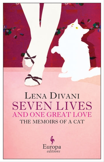 Seven Lives and One Great Love - The Memoirs of a Cat ebook by Lena Divani
