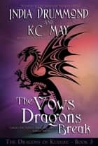 The Vows Dragons Break ebook by India Drummond, K.C. May