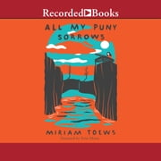 All My Puny Sorrows audiobook by Miriam Toews