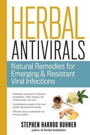 Herbal Antivirals - Natural Remedies for Emerging & Resistant Viral Infections ebook by Stephen Harrod Buhner