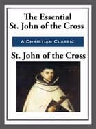 The Essential St. John of the Cross ebook by St. John of the Cross