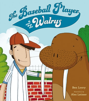 The Baseball Player and the Walrus ebook by Ben Loory