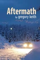 Aftermath ebook by Gregory Keith