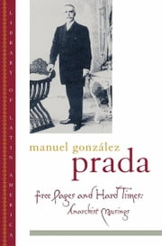 Free Pages and Hard Times: Anarchist Musings ebook by Manuel Gonzalez Prada,David Sobrevilla,Frederick H. Fornoff