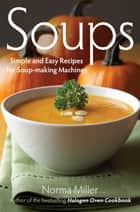 Soups: Simple and Easy Recipes for Soup-making Machines ebook by Norma Miller