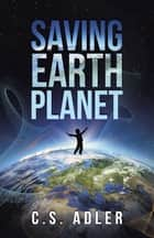 SAVING EARTH PLANET ebook by C. S. Adler