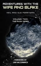 Adventures with the Wife and Blake Volume 2: The Avon Years ebook by Neil Perryman, Sue Perryman