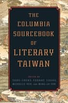The Columbia Sourcebook of Literary Taiwan ebook by Sung-sheng Yvonne Chang, Michelle Yeh, Ming-ju Fan