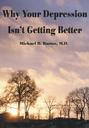 Why Your Depression Isn't Getting Better - The Epidemic of Undiagnosed Bipolar Disorders ebook by Michael Bartos, M.D.