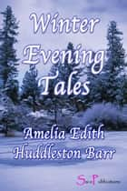 Winter Evening Tales ebook by Amelia Edith Huddleston Barr