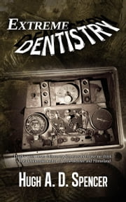 Extreme Dentistry ebook by Hugh A. D. Spencer