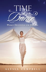 Time to Dance - Weekly Devotional for Dancers ebook by Alyssa Campbell