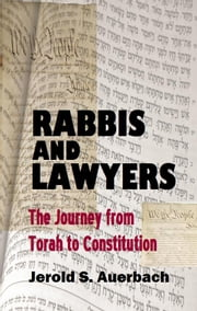 Rabbis and Lawyers: The Journey from Torah to Constitution ebook by Jerold S. Auerbach