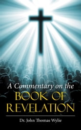 A Commentary on the Book of Revelation ebook by Dr. John Thomas Wylie