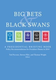 Big Bets and Black Swans 2014 - A Presidential Briefing Book ebook by Ted Piccone,Steven Pifer,Thomas Wright