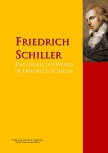 The Collected Works of Friedrich Schiller - The Complete Works PergamonMedia ebook by Friedrich Schiller
